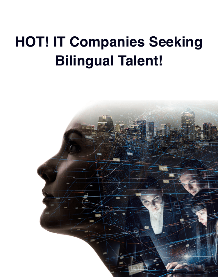 HOT! IT Companies Seeking Bilingual Talent!